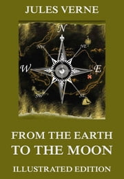 From The Earth To The Moon - Extended Annotated & Illustrated Edition ebook by Jules Verne,Lewis Page Mercier,Eleanor E. King,Henri de Montaut