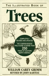 The Illustrated Book of Trees: The Comprehensive Field Guide to More than 250 Trees of Eastern North America, Revised Edition ebook by William Carey Grimm, John Kartesz