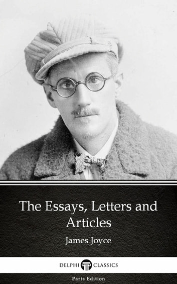 The Essays, Letters and Articles by James Joyce (Illustrated) ebook by James Joyce
