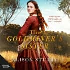 The Goldminer's Sister audiobook by Alison Stuart
