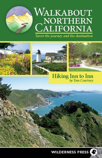 Walkabout Northern California - Hiking Inn to Inn ebook by Tom Courtney