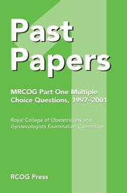Past Papers MRCOG Part One Multiple Choice Questions - 1997–2001 ebook by MRCOG Examination Committee
