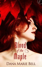 Blood of the Maple - A page-turning erotic romance ebook by Dana Marie Bell