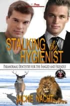Stalking the Hygienist ebook by Jackie Nacht