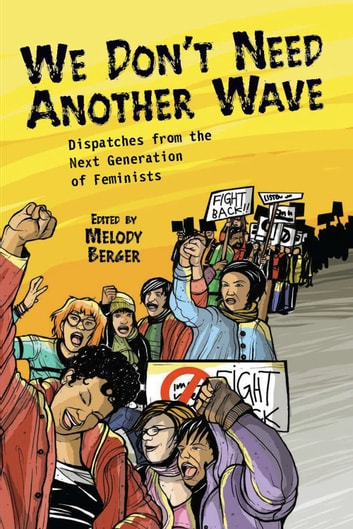 We Don't Need Another Wave - Dispatches from the Next Generation of Feminists ebook by
