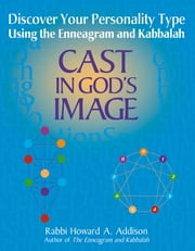 Cast in God's Image - Discover Your Personality Type Using the Enneagram and Kabbalah ebook by Rabbi Howard A. Addison