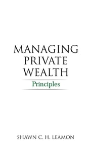 Managing Private Wealth - Principles ebook by Shawn C. H. Leamon