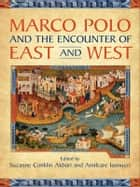 Marco Polo and the Encounter of East and West ebook by Suzanne Conklin Akbari, Amilcare Iannucci