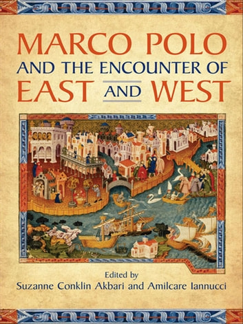 Marco Polo and the Encounter of East and West ebook by Suzanne Conklin Akbari,Amilcare Iannucci