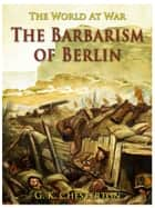 The Barbarism of Berlin ebook by G. K. Chesterton
