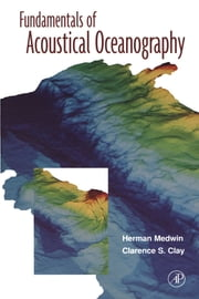 Fundamentals of Acoustical Oceanography ebook by Medwin, Herman