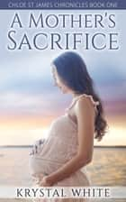 A Mother's Sacrifice ebook by Krystal White