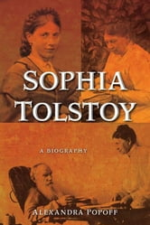Sophia Tolstoy - A Biography ebook by Alexandra Popoff