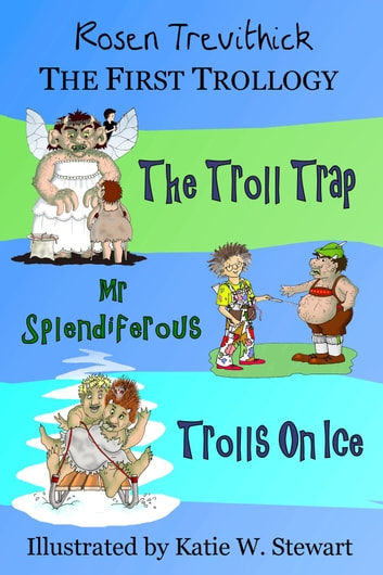 The First Trollogy (Smelly Trolls : Books 1-3) ebook by Rosen Trevithick