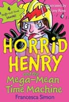 Horrid Henry and the Mega-Mean Time Machine ebook by Francesca Simon, Tony Ross