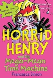 Horrid Henry and the Mega-Mean Time Machine ebook by Francesca Simon