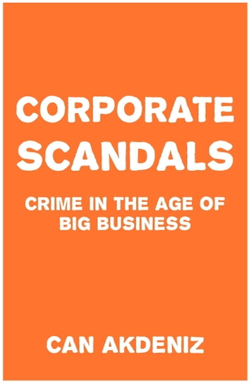 Corporate Scandals: Crime in the Age of Big Business ebook by Can Akdeniz