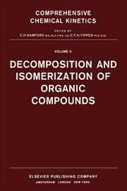 Decomposition and Isomerization of Organic Compounds ebook by Compton, R.G.