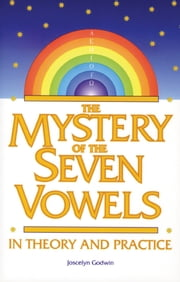 The Mystery of the Seven Vowels - In Theory and Practice ebook by Joscelyn Godwin