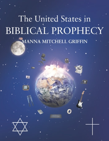 The United States in Biblical Prophecy ebook by Manna Mitchell Griffin