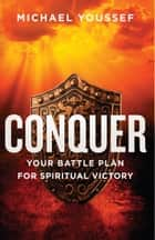 Conquer - Your Battle Plan for Spiritual Victory ebook by Michael Youssef