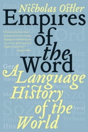 Empires of the Word - A Language History of the World eBook by Nicholas Ostler