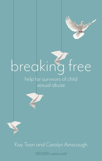 Breaking Free - Help For Survivors Of Child Sexual Abuse ebook by Kay Toon,Carolyn Ainscough