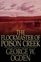 The Flockmaster of Poison Creek ebook by George W. Ogden