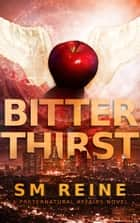 Bitter Thirst - Preternatural Affairs, #8 ebook by SM Reine