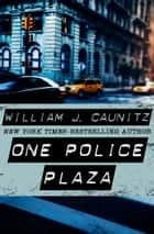 One Police Plaza ebook by William Caunitz