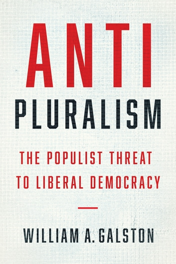 Anti-Pluralism - The Populist Threat to Liberal Democracy eBook by William A. Galston