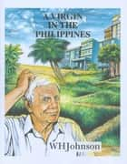 A Virgin in the Philippines ebook by W H Johnson
