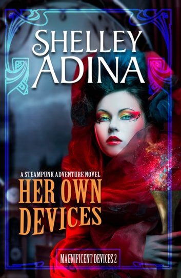 Her Own Devices - A steampunk adventure novel ebook by Shelley Adina