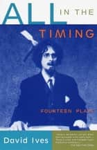All in the Timing - Fourteen Plays ebook by David Ives