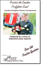 Practice the Canadian Firefighter! - Practice Test Questions for the Canadian Firefighter Exam! ebook by Complete Test Preparation Inc.