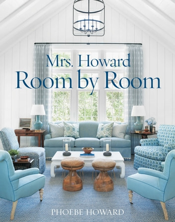 Mrs. Howard, Room by Room - The Essentials of Decorating with Southern Style ebook by Phoebe Howard