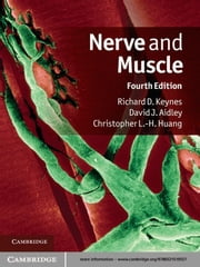 Nerve and Muscle ebook by Richard D. Keynes,David J. Aidley,Christopher L.-H. Huang