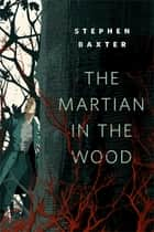 The Martian in the Wood - A Tor.com Original ebook by Stephen Baxter