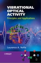 Vibrational Optical Activity ebook by Laurence A. Nafie