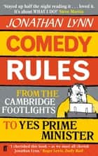 Comedy Rules - From the Cambridge Footlights to Yes, Prime Minister ebook by Jonathan Lynn