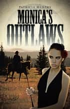 Monica's Outlaws ebook by Patricia Murphy
