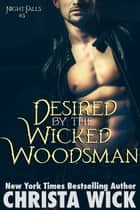 Desired by the Wicked Woodsman ebook by Christa Wick