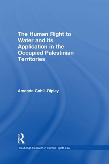 The Human Right to Water and its Application in the Occupied Palestinian Territories ebook by Amanda Cahill Ripley