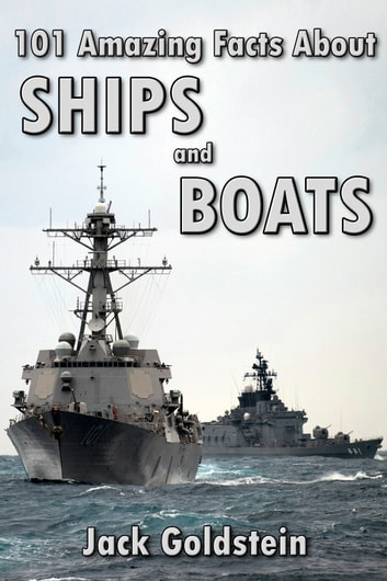 101 Amazing Facts about Ships and Boats ebook by Jack Goldstein