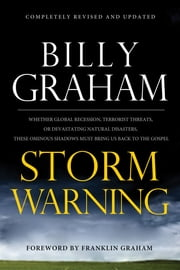 Storm Warning - Whether global recession, terrorist threats, or devastating natural disasters, these ominous shadows must bring us back to the Gospel ebook by Billy Graham