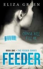 Feeder - Book 1, Feeder Series ebook by Eliza Green