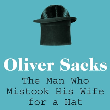 The Man Who Mistook His Wife for a Hat audiobook by Oliver Sacks
