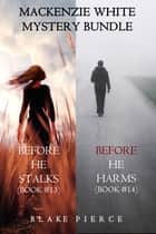 Mackenzie White Mystery Bundle: Before He Stalks (#13) and Before He Harms (#14) ebook by Blake Pierce