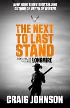 Next to Last Stand - The latest thrilling instalment of the best-selling, award-winning series - now a hit Netflix show! ebook by Craig Johnson