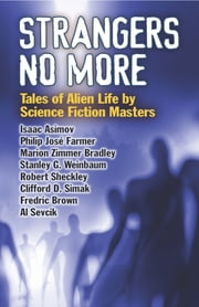 Strangers No More - Tales of Alien Life by Science Fiction Masters Isaac Asimov, Philip José Farmer, Marion Zimmer Bradley and More! ebook by Dover